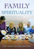 Family Spirituality God Among the Pots and Pans